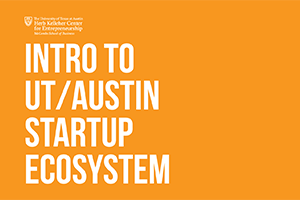 Intro to the UT Austin Startup Ecosystem